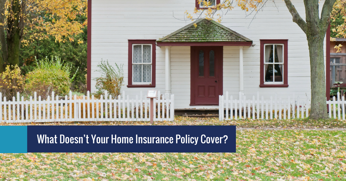 What Doesn T Your Home Insurance Policy Cover
