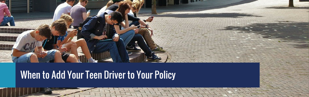 When To Add Your Teen Driver To Your Policy